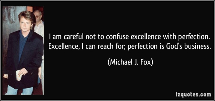 quote-i-am-careful-not-to-confuse-excellence-with-perfection-excellence-i-can-reach-for-perfection-is-michael-j-fox-64725